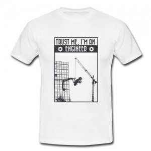 Trust me I-m An Engineer T-Shirt