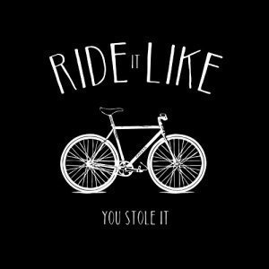 T-Shirt Ride it like you stole it